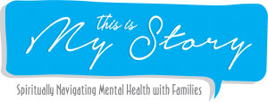 This is My Story: Spiritually Navigating Mental Health with Families