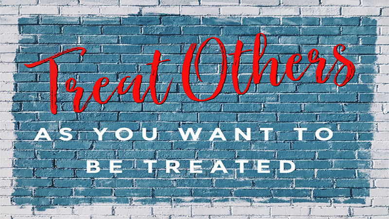 Image stating to treat others as you want to be treated