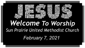 Worship Service for February 7, 2021 at Sun Prairie United Methodist Church